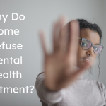 Why Do Some Refuse Mental Health Treatment?