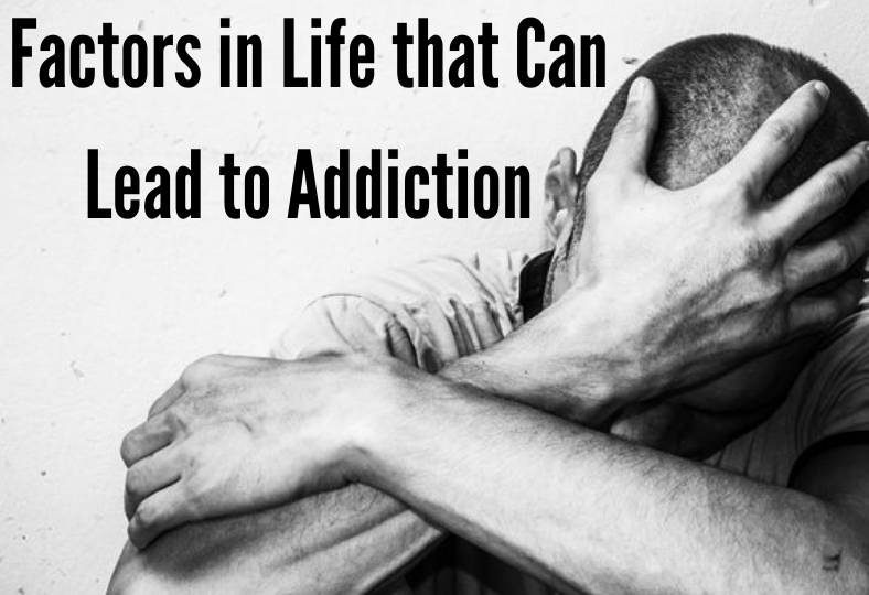 Factors in Life that Can Lead to Addiction